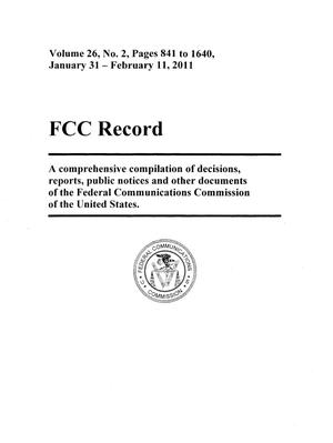FCC Record, Volume 26, No. 2, Pages 841 to 1640, January 31-February 11, 2011