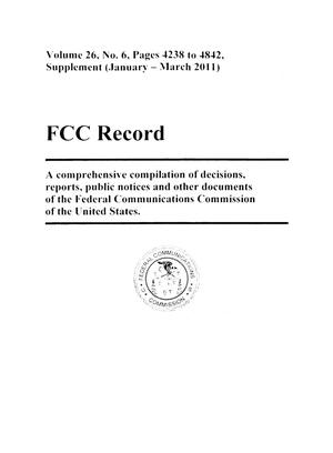 Primary view of object titled 'FCC Record, Volume 26, No. 6, Pages 4238 to 4842, Supplement (January-March 2011)'.