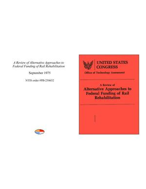 Primary view of object titled 'A Review of Alternative Approaches to Federal Funding of Rail Rehabilitation'.