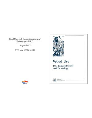Wood Use: U.S. Competitiveness and Technology: Vol. 1