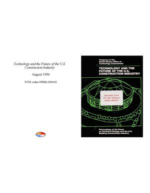 Primary view of object titled 'Technology and the Future of the U.S. Construction Industry: Proceedings of the Panel on Technical Change and the U.S. Building Construction Industry'.