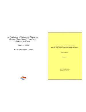 Primary view of object titled 'An Evaluation of Options for Managing Greater-Than-Class-C Low-Level Radioactive Waste'.