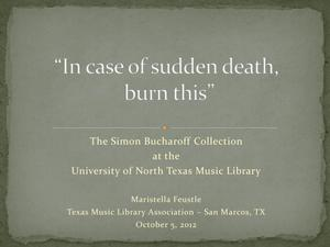 "Primary view of object titled '""In Case of Sudden Death, Burn This"": The Simon Bucharoff Collection at the University of North Texas Music Library [Presentation]'."