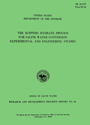 The Koppers hydrate process for saline water conversion experimental and engineering studies