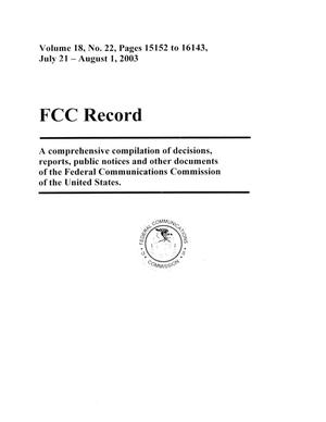 Primary view of object titled 'FCC Record, Volume 18, No. 22, Pages 15152 to 16143, July 21 - August 1, 2003'.