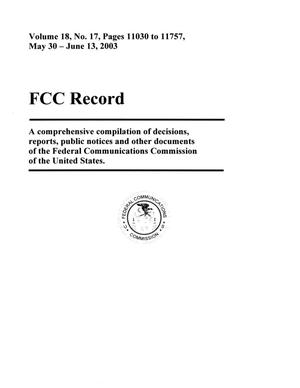 Primary view of object titled 'FCC Record, Volume 18, No. 17, Pages 11030 to 11757, May 30 - June 13, 2003'.