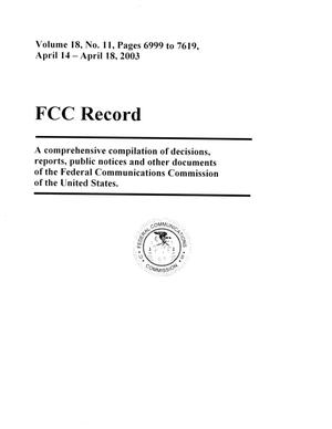 Primary view of object titled 'FCC Record, Volume 18, No. 11, Pages 6999 to 7619, April 14 - April 18, 2003'.