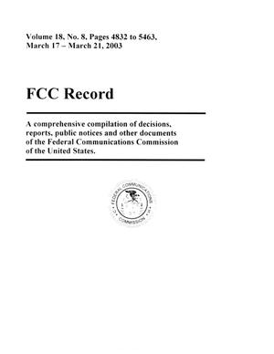 Primary view of object titled 'FCC Record, Volume 18, No. 8, Pages 4832 to 5463, March 17 - March 21, 2003'.