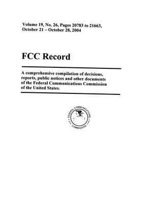 Primary view of object titled 'FCC Record, Volume 19, No. 26, Pages 20783 to 21663, October 21 - October 28, 2004'.