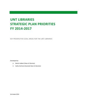 Primary view of object titled 'UNT Libraries Strategic Plan Priorities FY 2014-2017: Key prospective Goal Areas for the UNT Libraries'.