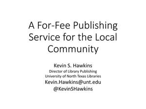 Primary view of object titled 'A For-Fee Publishing Service for the Local Community [Presentation]'.