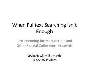 Primary view of object titled 'When Fulltext Searching Isn't Enough: Text Encoding for Manuscripts and Other Special Collections Materials'.