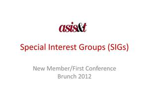 Primary view of object titled 'ASIS&T Special Interest Groups (SIGs): New Member/First Conference Brunch 2012'.
