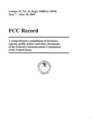 Primary view of object titled 'FCC Record, Volume 19, No. 13, Pages 10088 to 10958, June 7 - June 18, 2004'.