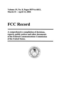 FCC Record, Volume 19, No. 8, Pages 5879 to 6813, March 31 - April 13, 2004