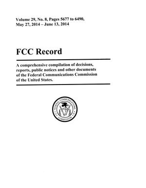Primary view of object titled 'FCC Record, Volume 29, No. 8, Pages 5677 to 6490, May 27 - June 13, 2014'.