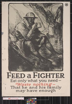 Primary view of object titled 'Feed a fighter : eat only what you need-- waste nothing-- that he and his family may have enough.'.