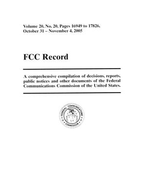 Primary view of object titled 'FCC Record, Volume 20, No. 20, Pages 16949 to 17826, October 31 - November 4, 2005'.