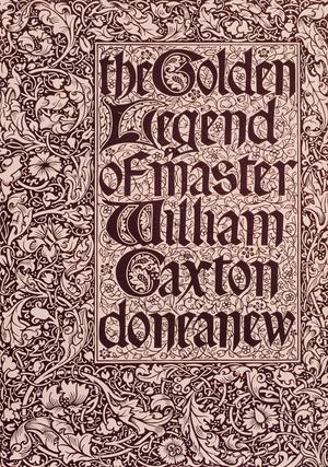 The Golden Legend of Master Wilham Caxton done anew