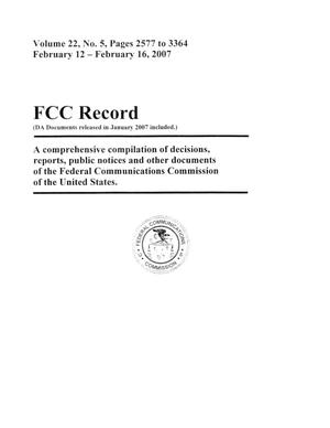 Primary view of object titled 'FCC Record, Volume 22, No. 5, Pages 2577 to 3364, February 12 - February 16, 2007'.
