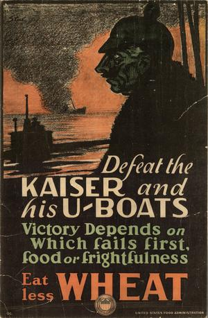 Defeat the Kaiser and his U-boats : victory depends on which fails first, food or frightfulness : eat less wheat.