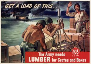 Primary view of object titled 'Get a load of this-- : the Army needs lumber for crates and boxes.'.