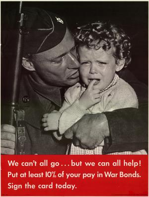 We can't all go-- but we can all help! : Put at least 10% of your pay in war bonds. Sign the card today.
