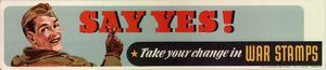 Primary view of object titled 'Say yes! : take your change in war stamps.'.