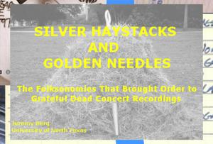 Primary view of object titled 'Silver Haystacks and Golden Needles: The Folksonomies that Brought Order to Grateful Dead Concert Recordings [Presentation]'.