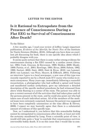 Primary view of object titled 'Letter to the Editor: Is it Rational to Extrapolate from the Presence of Consciousness During a Flat EEG to Survival of Consciousness After Death'.