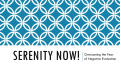 Primary view of Serenity Now! Overcoming the Fear of Negative Evaluation