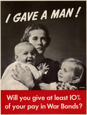 Primary view of object titled 'I gave a man! : will you give at least 10% of your pay in war bonds?'.