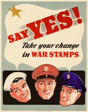 Say yes! : take your change in war stamps.