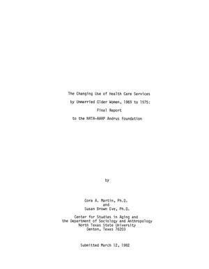 Primary view of object titled 'The Changing Use of Health Care Services by Unmarried Older Women, 1969 to 1975: Final Report to the NRTA-AARP Andrus Foundation'.