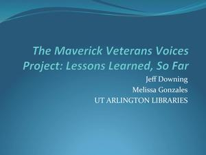 Primary view of object titled 'The Maverick Veterans Voices Project: Lessons Learned, So Far'.