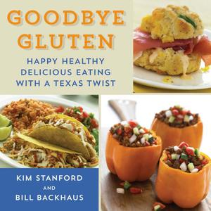 Primary view of object titled 'Goodbye Gluten: Happy Healthy Delicious Eating with a Texas Twist'.