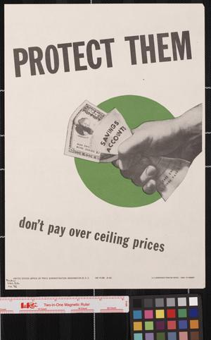 Primary view of object titled 'Protect them : don't pay over ceiling prices.'.