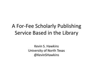 Primary view of object titled 'A For-Fee Scholarly Publishing Service Based in the Library'.