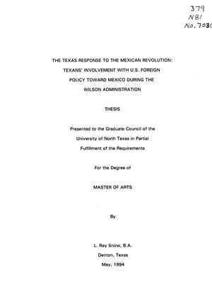 Primary view of object titled 'The Texas Response to the Mexican Revolution: Texans' Involvement with U.S. Foreign Policy Toward Mexico During the Wilson Administration'.