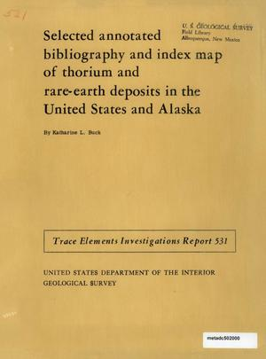 Primary view of object titled 'Selected Annotated Bibliography and Index Map of Thorium and Rare-Earth Deposits in the United States and Alaska'.