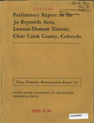 Primary view of object titled 'Preliminary Report on the Jo Reynolds Area, Lawson-Dumont District, Clear Creek County, Colorado'.