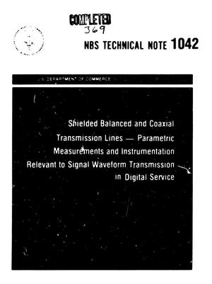 Primary view of object titled 'Shielded Balanced and Coaxial Transmission Lines: Parametric Measurements and Instrumentation Relevant to Signal Waveform Transmission in Digital Service'.