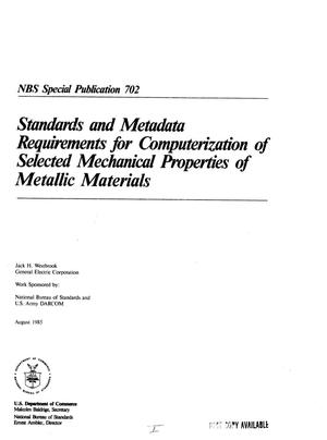 Primary view of object titled 'Standards and Metadata Requirements for Computerization of Selected Mechanical Properties of Metallic Materials'.