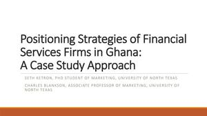 Primary view of object titled 'Positioning Strategies of Financial Services Firms in Ghana: A Case Study Approach [Presentation]'.