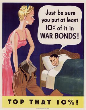Primary view of object titled 'Just be sure you put at least 10% of it in war bonds! : top that 10%!'.