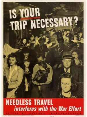 Is your trip necessary? : needless travel interferes with the war effort.