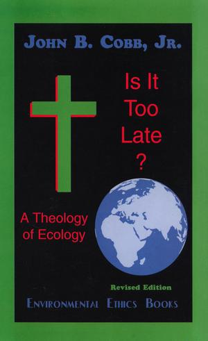 Primary view of object titled 'Is It Too Late?: A Theology of Ecology'.