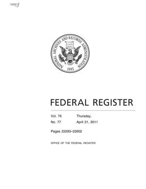 Federal Register, Volume 76, Number 77, April 21, 2011, Pages 22293-22602