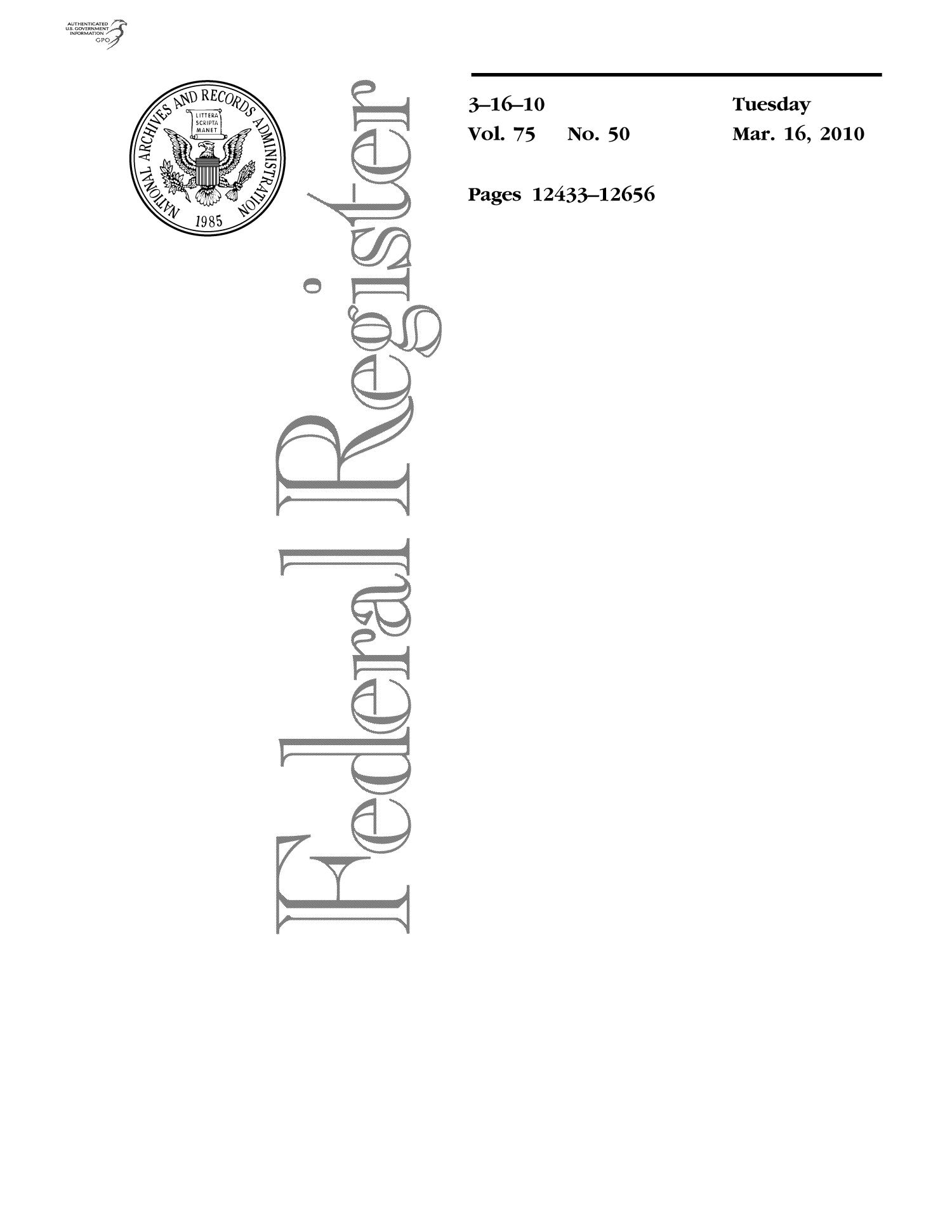 Federal Register, Volume 75, Number 50, March 16, 2010, Pages 12433-12656                                                                                                      Title Page