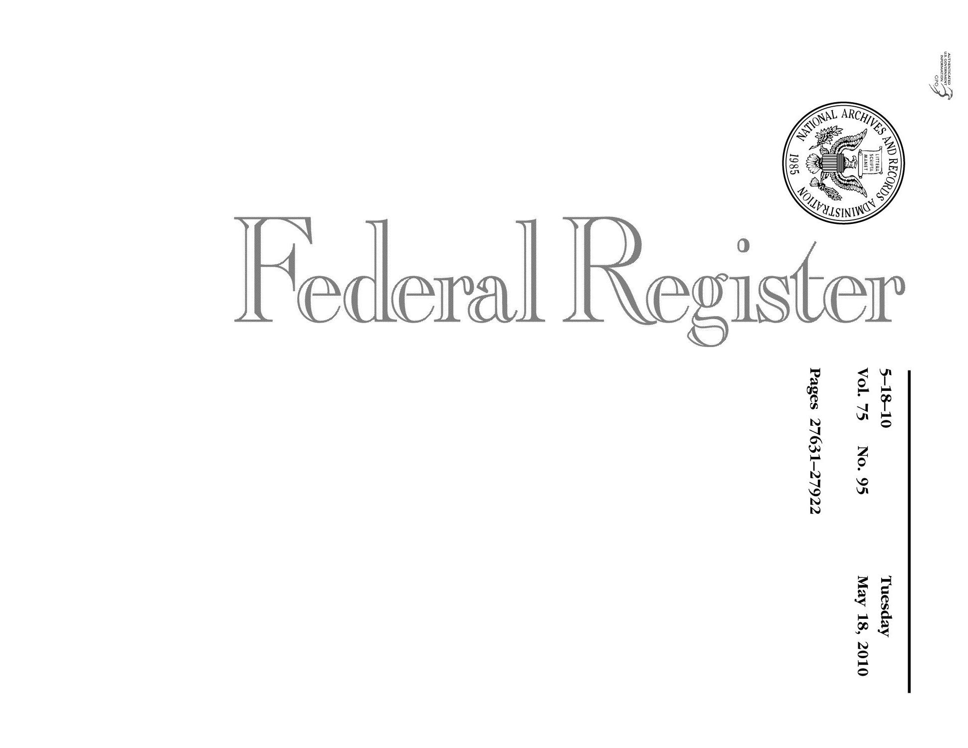 Federal Register, Volume 75, Number 95, May 18, 2010, Pages 27631-27922                                                                                                      Title Page